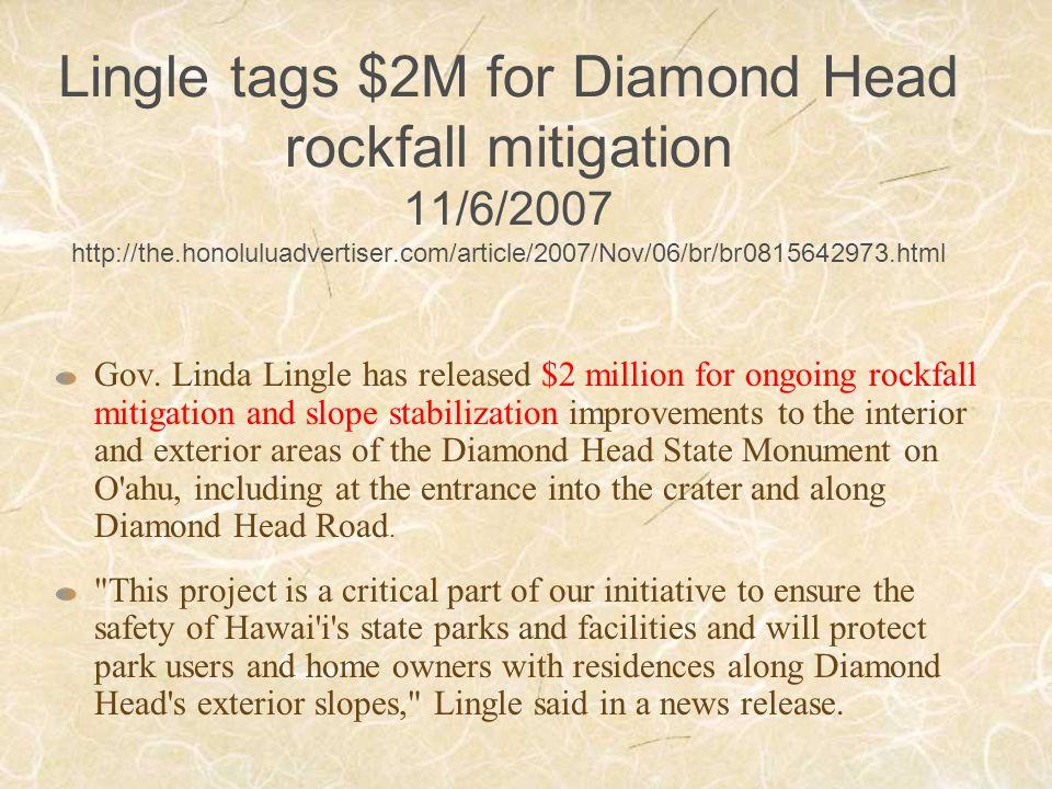 Lingle tags $2M for Diamond Head rockfall mitigation 11/6/2007 http://the.honoluluadvertiser.com/article/2007/Nov/06/br/br0815642973.html Gov.