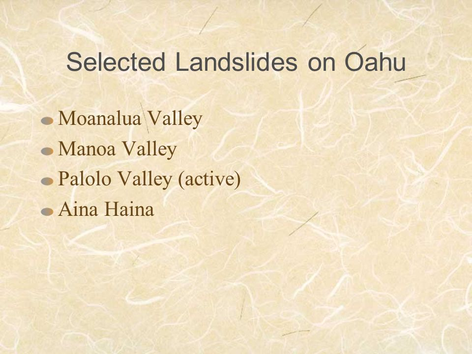 Selected Landslides on Oahu Moanalua Valley Manoa Valley Palolo Valley (active) Aina Haina