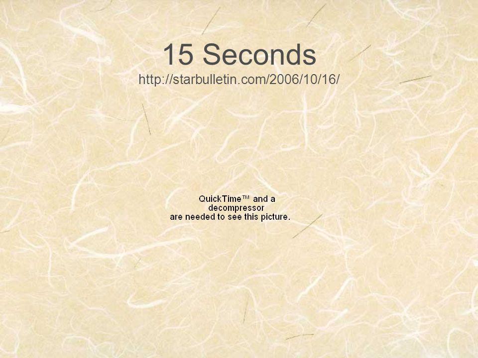 15 Seconds http://starbulletin.com/2006/10/16/
