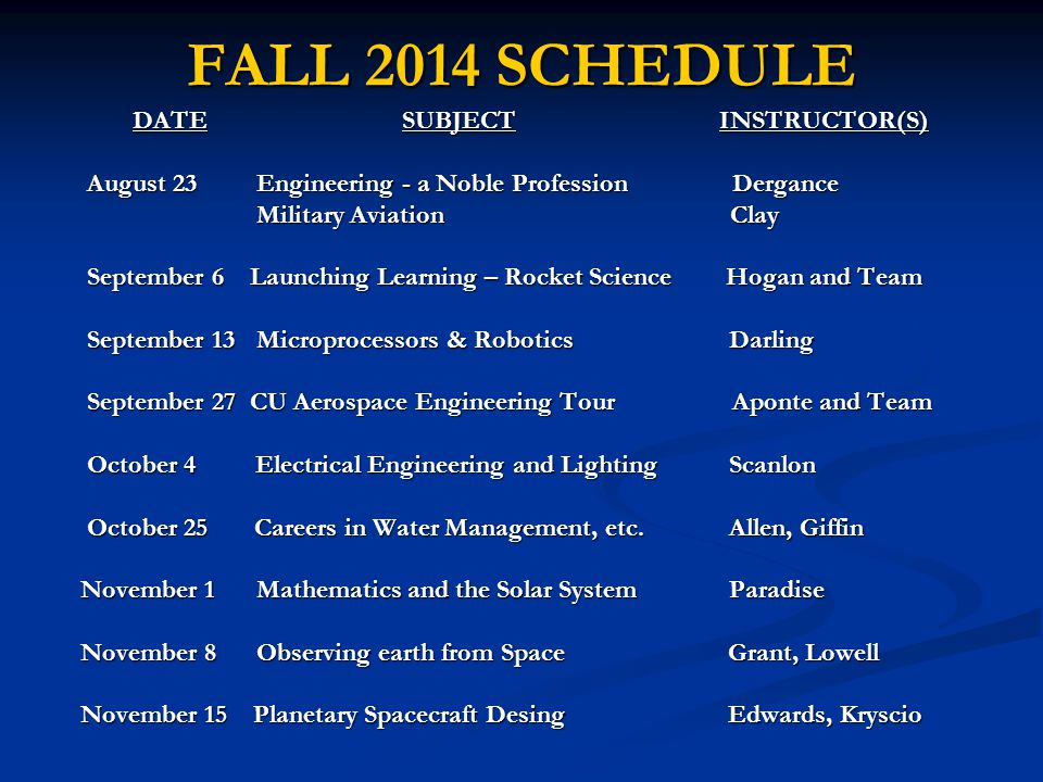 FALL 2014 SCHEDULE DATE SUBJECT INSTRUCTOR(S) DATE SUBJECT INSTRUCTOR(S) August 23 Engineering - a Noble Profession Dergance August 23 Engineering - a