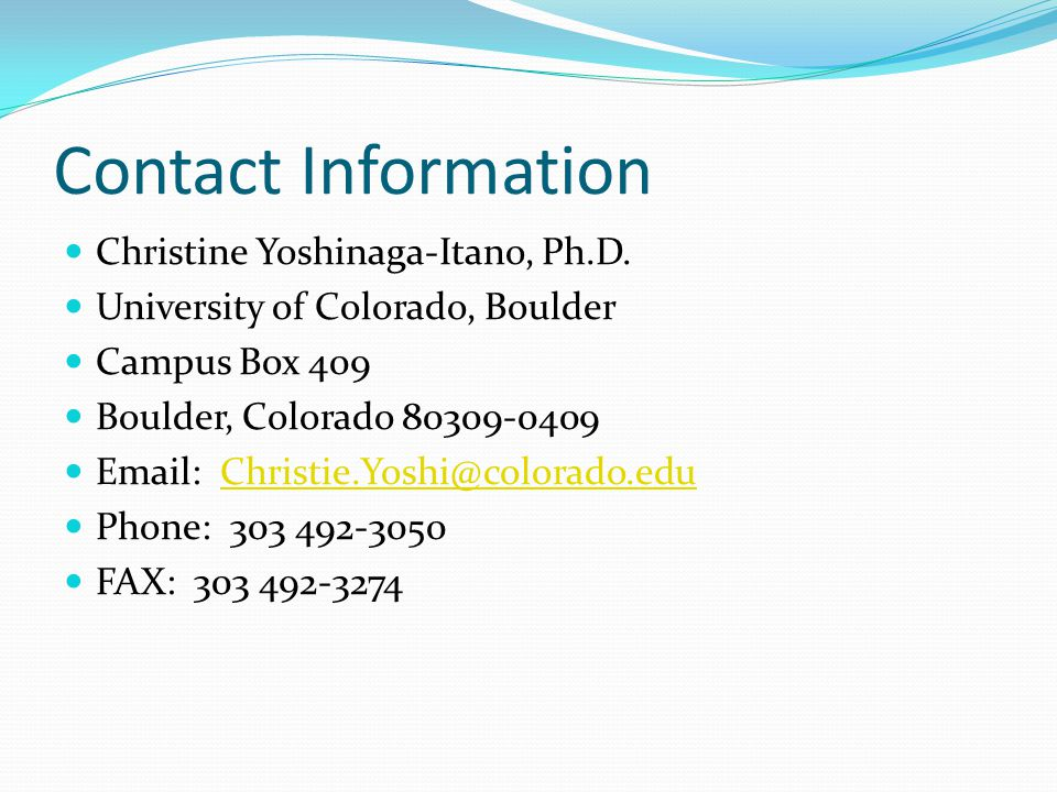 Contact Information Christine Yoshinaga-Itano, Ph.D.