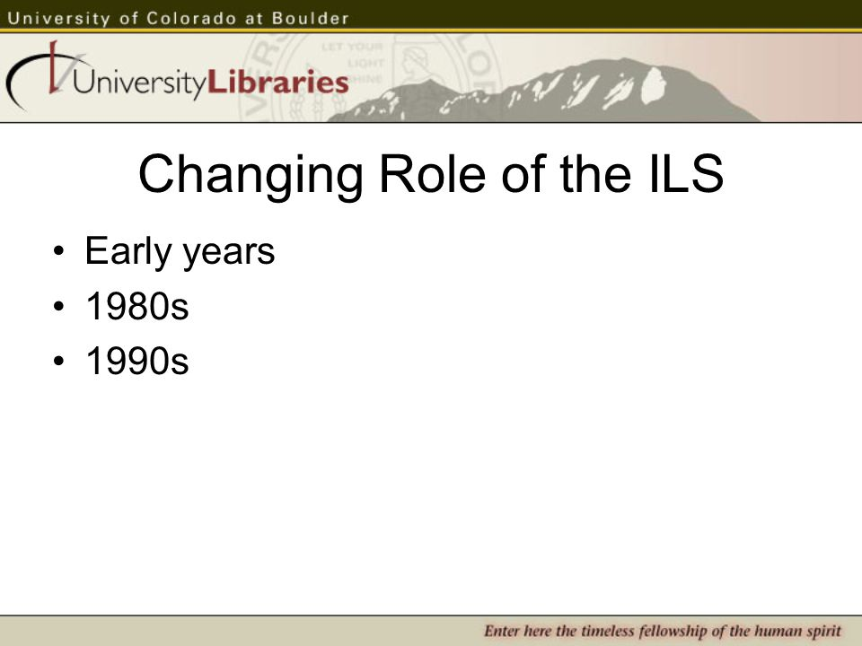 Changing Role of the ILS Early years 1980s 1990s