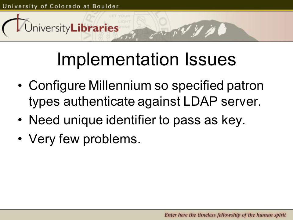 Implementation Issues Configure Millennium so specified patron types authenticate against LDAP server.