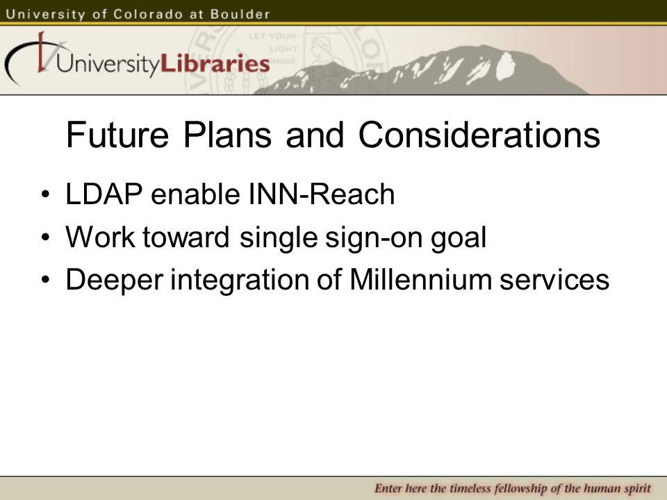 Future Plans and Considerations LDAP enable INN-Reach Work toward single sign-on goal Deeper integration of Millennium services