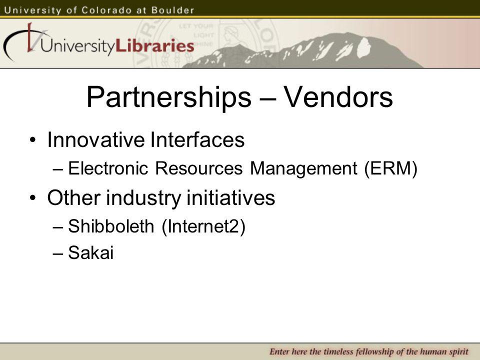 Partnerships – Vendors Innovative Interfaces –Electronic Resources Management (ERM) Other industry initiatives –Shibboleth (Internet2) –Sakai