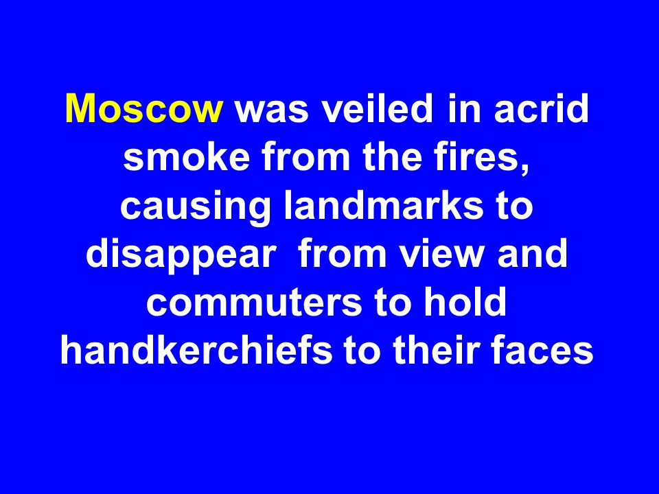 Moscow was veiled in acrid smoke from the fires, causing landmarks to disappear from view and commuters to hold handkerchiefs to their faces
