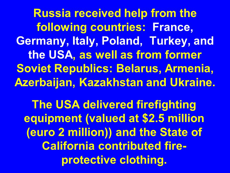 Russia received help from the following countries: France, Germany, Italy, Poland, Turkey, and the USA, as well as from former Soviet Republics: Belarus, Armenia, Azerbaijan, Kazakhstan and Ukraine.