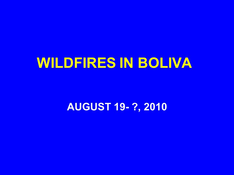 WILDFIRES IN BOLIVA AUGUST 19- ?, 2010