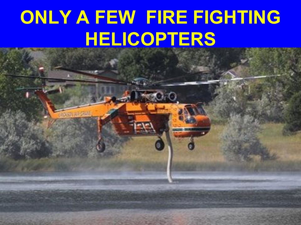 ONLY A FEW FIRE FIGHTING HELICOPTERS