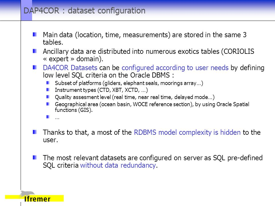 DAP4COR : dataset configuration Main data (location, time, measurements) are stored in the same 3 tables.