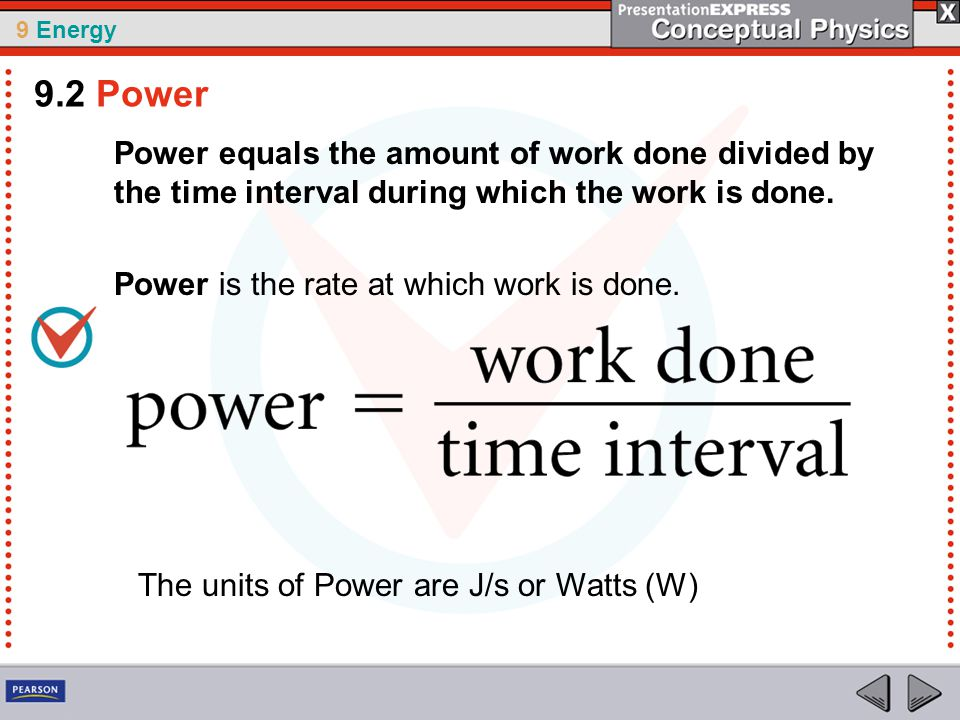 9 Energy Power equals the amount of work done divided by the time interval during which the work is done.