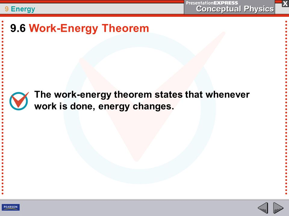 9 Energy The work-energy theorem states that whenever work is done, energy changes.