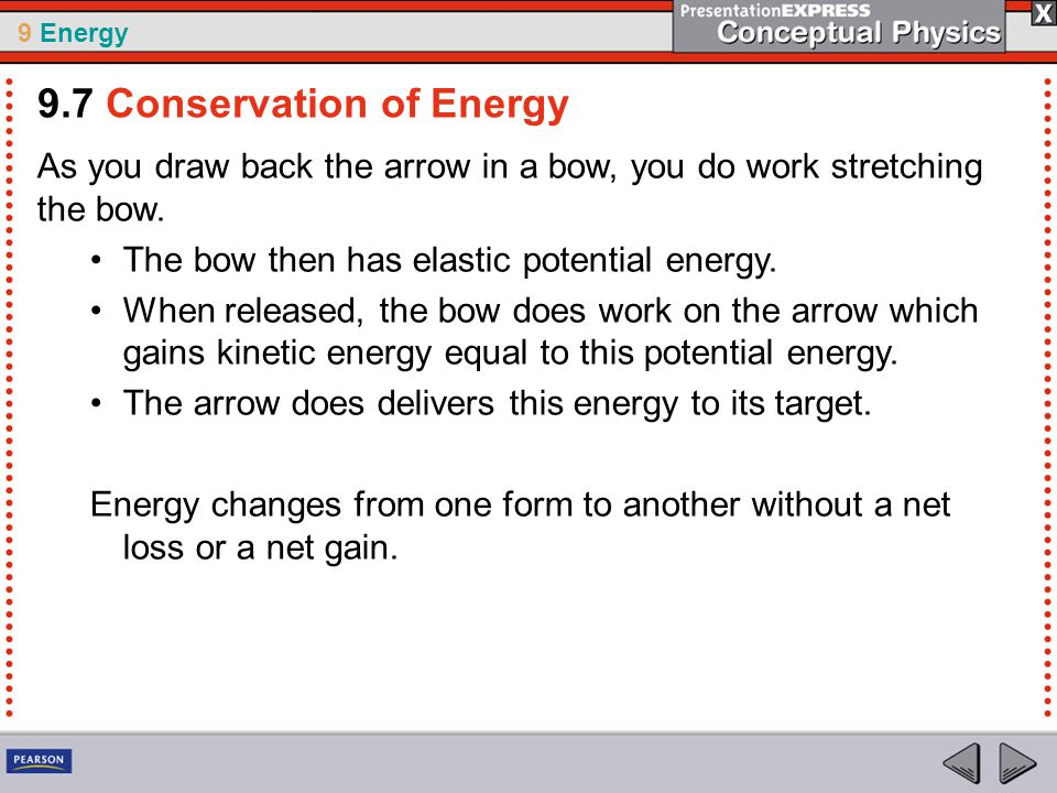 9 Energy As you draw back the arrow in a bow, you do work stretching the bow.