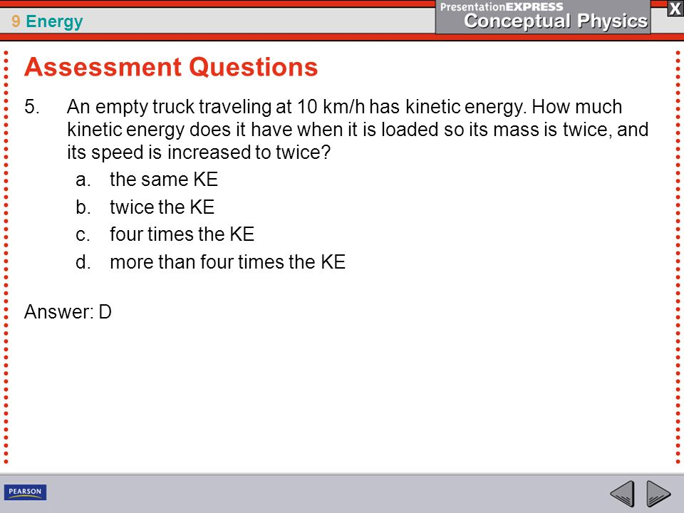 9 Energy 5.An empty truck traveling at 10 km/h has kinetic energy.