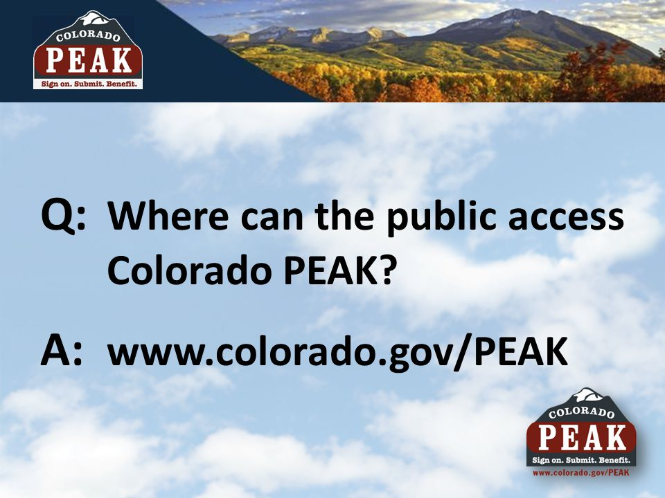 ? Q: Where can the public access Colorado PEAK? A: www.colorado.gov/PEAK