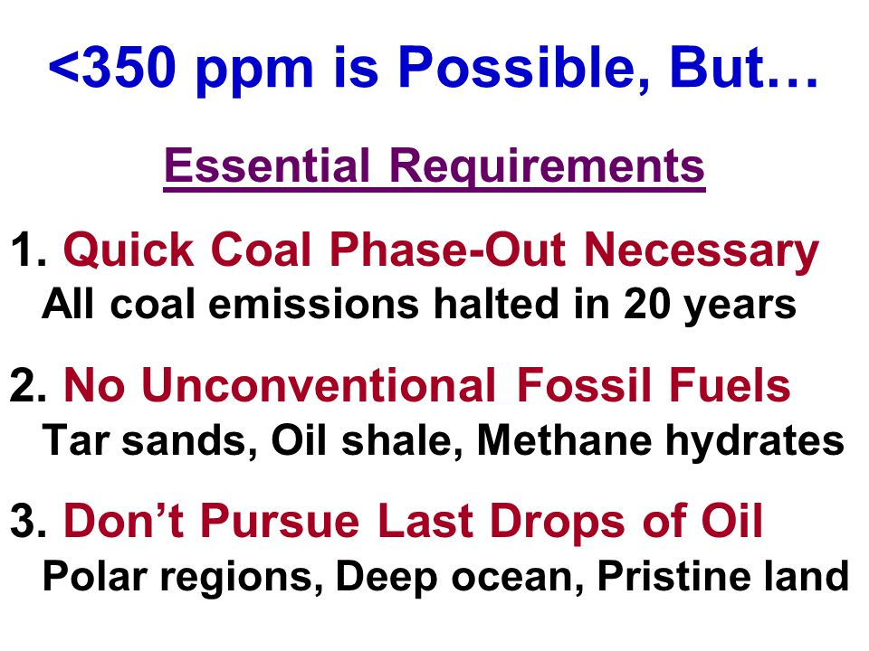 <350 ppm is Possible, But… Essential Requirements 1.
