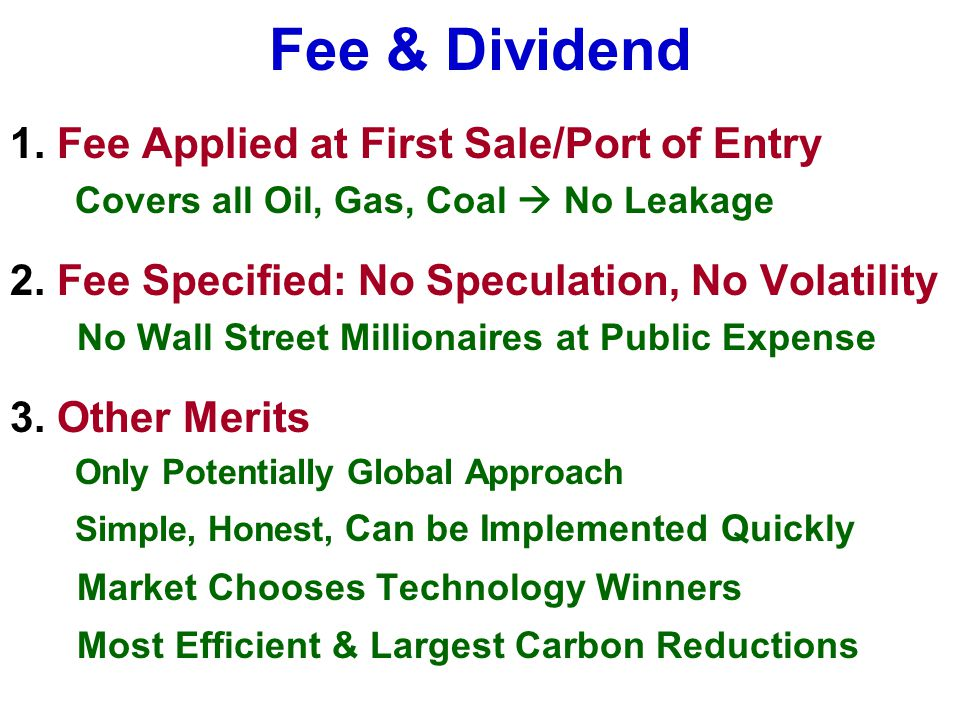 Fee & Dividend 1.Fee Applied at First Sale/Port of Entry Covers all Oil, Gas, Coal  No Leakage 2.