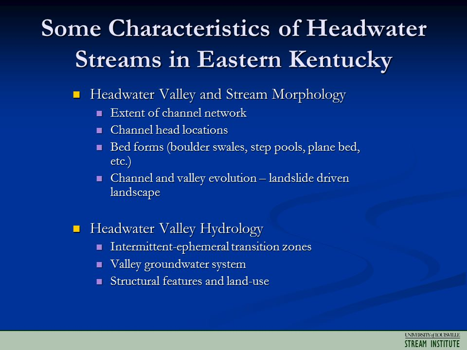 STREAM INSTITUTE Some Characteristics of Headwater Streams in Eastern Kentucky Headwater Valley and Stream Morphology Headwater Valley and Stream Morp