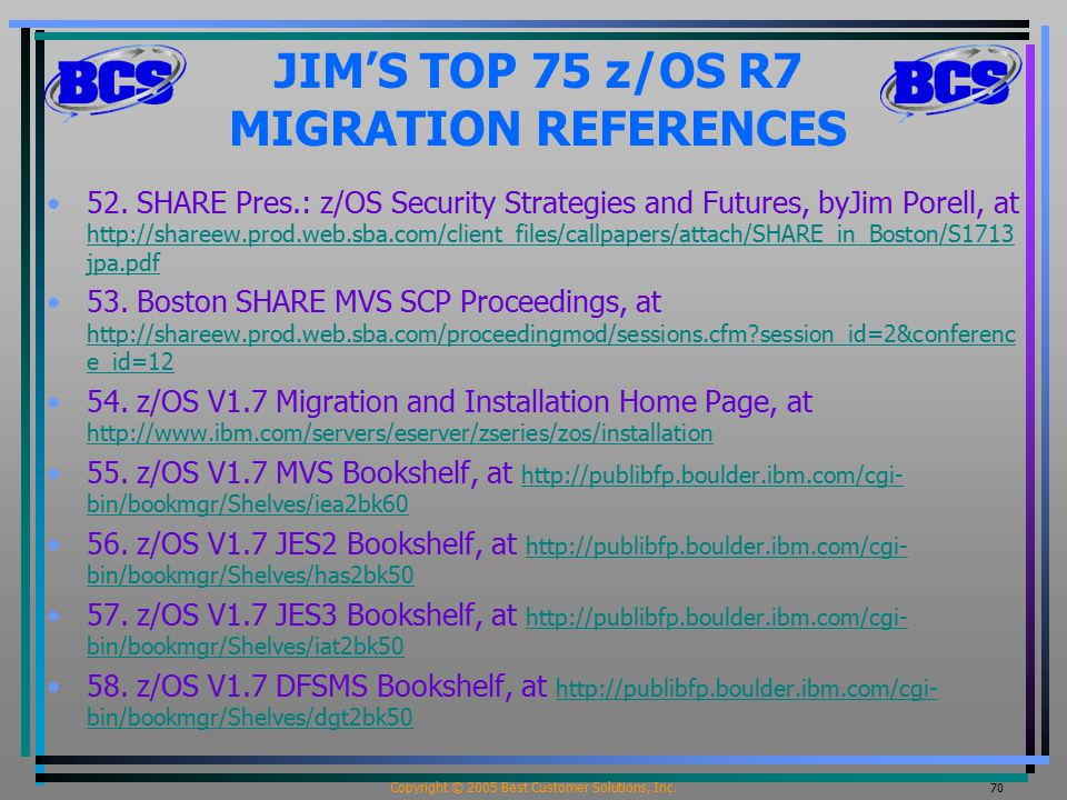 Copyright © 2005 Best Customer Solutions, Inc. 70 JIM'S TOP 75 z/OS R7 MIGRATION REFERENCES 52. SHARE Pres.: z/OS Security Strategies and Futures, byJ