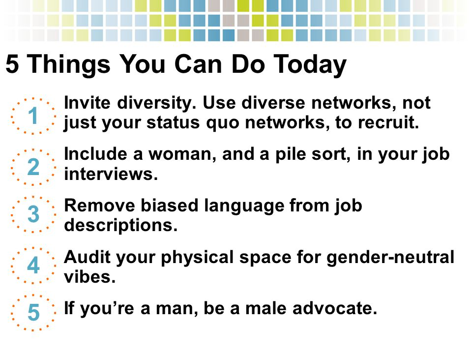 Invite diversity. Use diverse networks, not just your status quo networks, to recruit.
