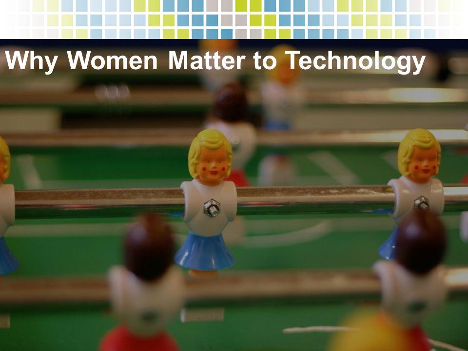 Why Women Matter to Technology