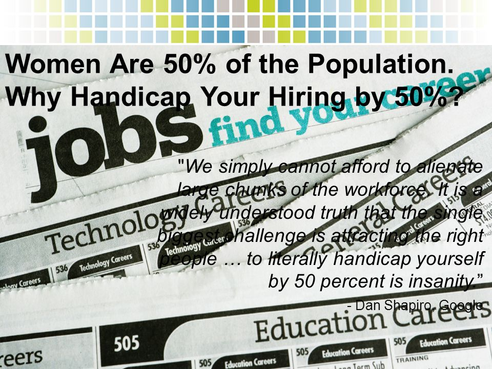 Women Are 50% of the Population. Why Handicap Your Hiring by 50%?