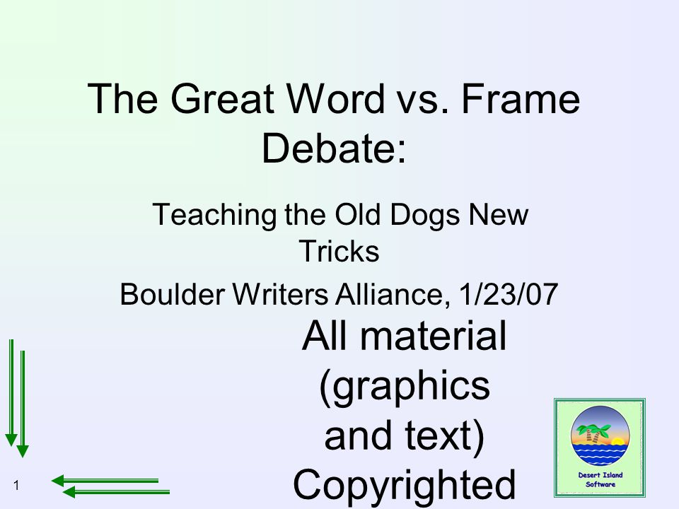 1 All material (graphics and text) Copyrighted Jan, 2007, by Bill Holtsnider The Great Word vs. Frame Debate: Teaching the Old Dogs New Tricks Boulder