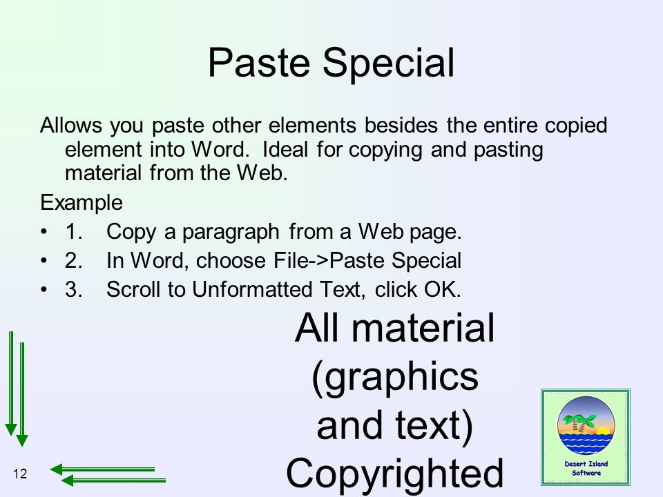 12 All material (graphics and text) Copyrighted Jan, 2007, by Bill Holtsnider Paste Special Allows you paste other elements besides the entire copied