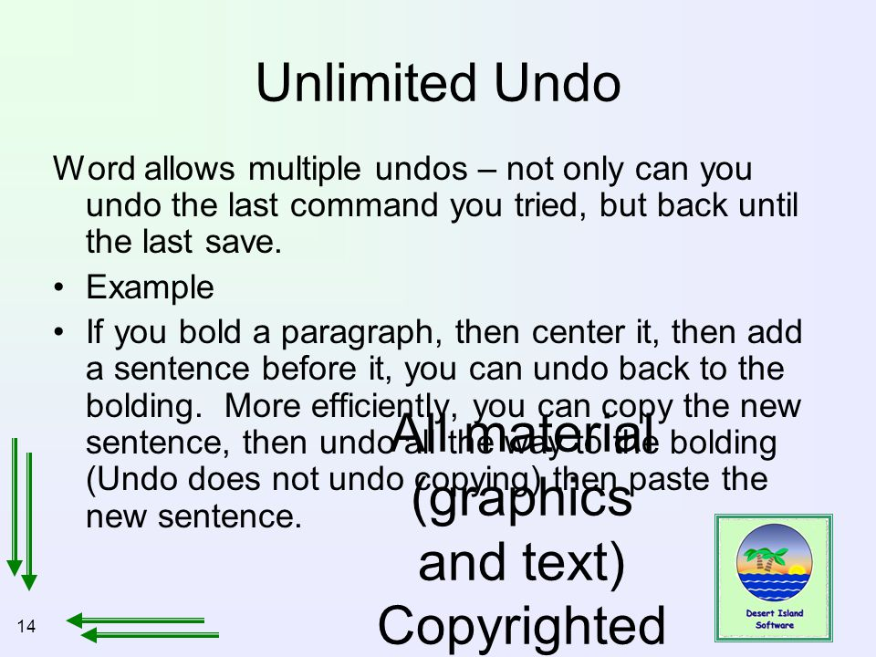 14 All material (graphics and text) Copyrighted Jan, 2007, by Bill Holtsnider Unlimited Undo Word allows multiple undos – not only can you undo the last command you tried, but back until the last save.