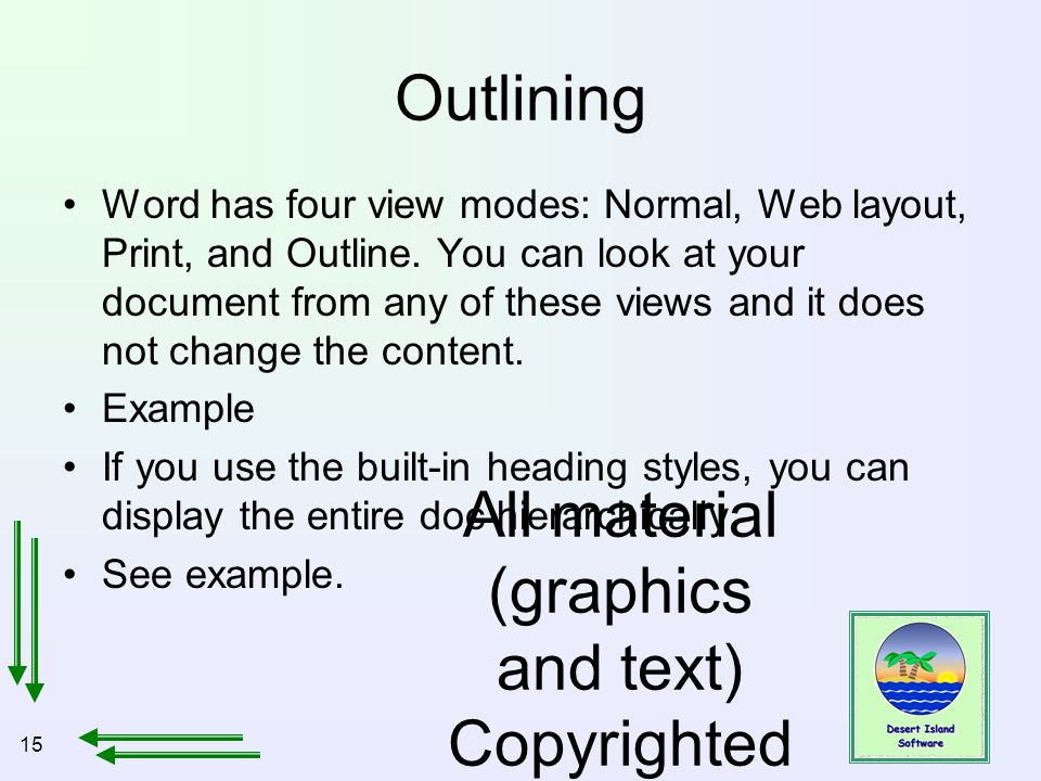15 All material (graphics and text) Copyrighted Jan, 2007, by Bill Holtsnider Outlining Word has four view modes: Normal, Web layout, Print, and Outline.
