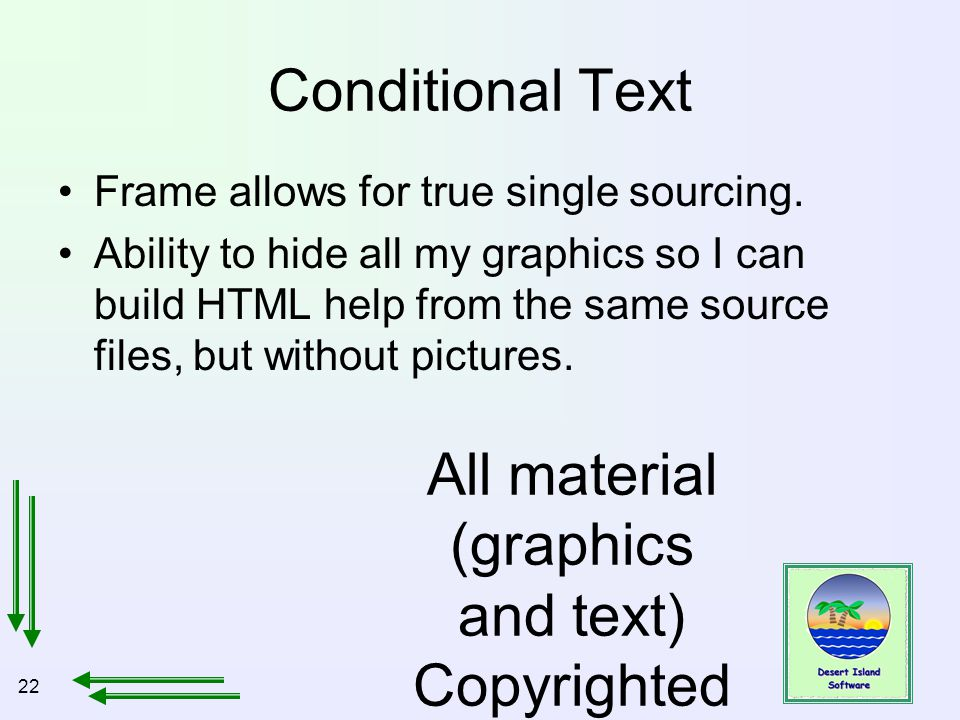 22 All material (graphics and text) Copyrighted Jan, 2007, by Bill Holtsnider Conditional Text Frame allows for true single sourcing.