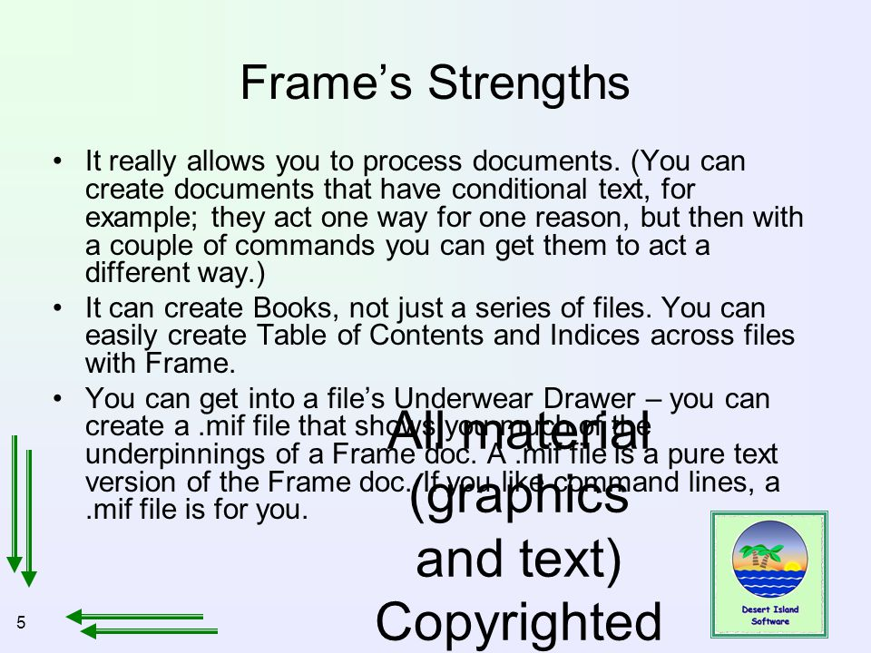 5 All material (graphics and text) Copyrighted Jan, 2007, by Bill Holtsnider Frame's Strengths It really allows you to process documents. (You can cre