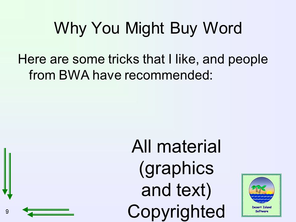 9 All material (graphics and text) Copyrighted Jan, 2007, by Bill Holtsnider Why You Might Buy Word Here are some tricks that I like, and people from BWA have recommended: