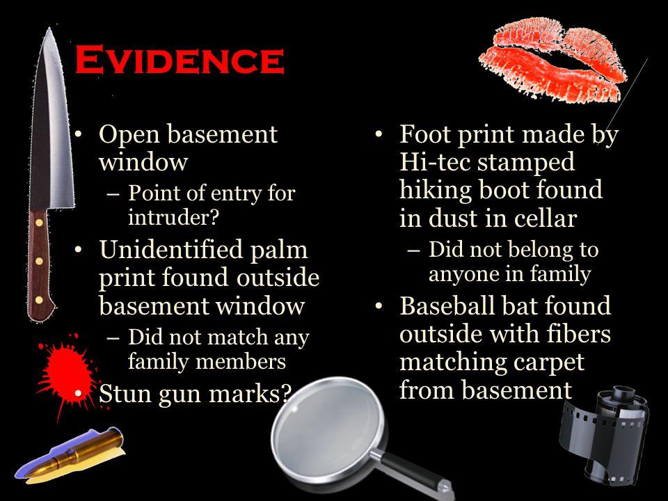 Evidence Open basement window Open basement window – Point of entry for intruder.