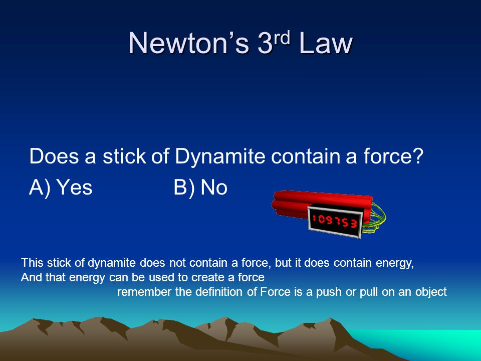 Newton's 3 rd Law Does a stick of Dynamite contain a force.