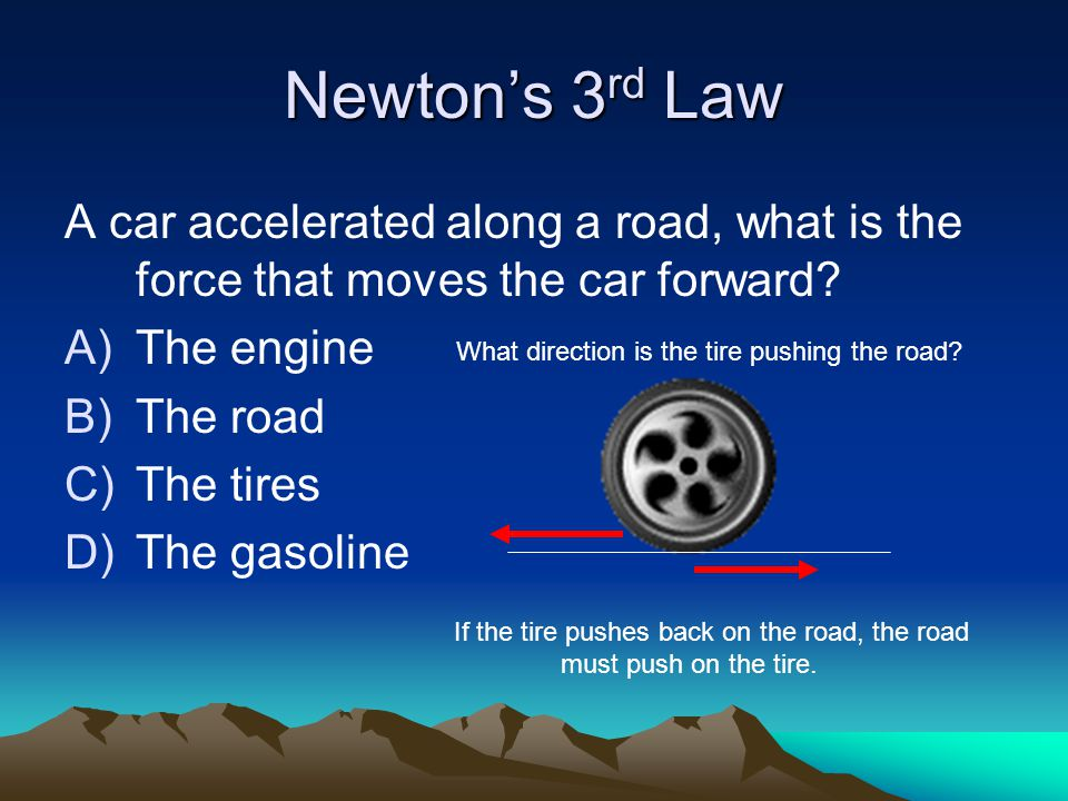 Newton's 3 rd Law A car accelerated along a road, what is the force that moves the car forward.