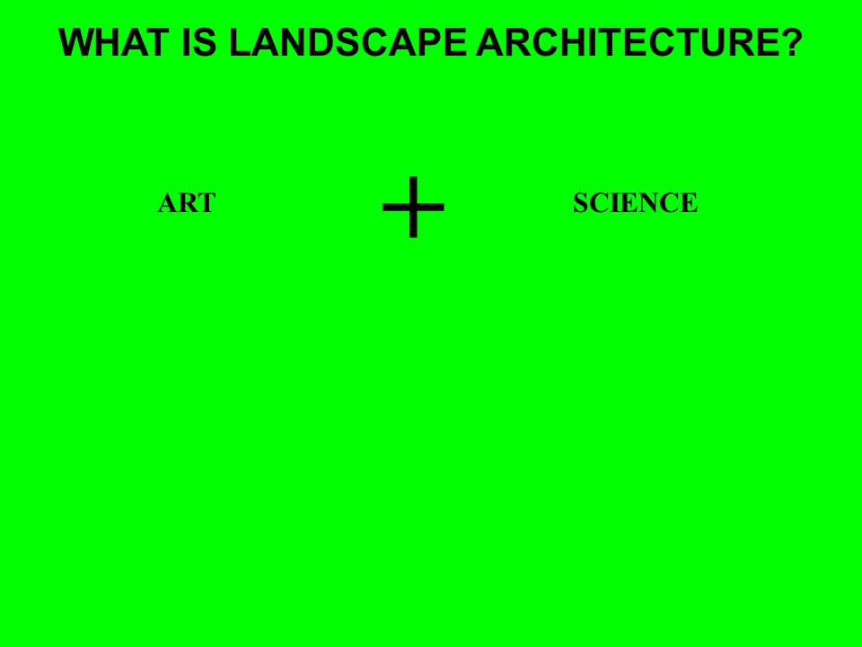 WHAT IS LANDSCAPE ARCHITECTURE? ARTSCIENCE +