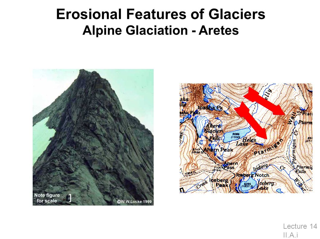 Erosional Features of Glaciers Alpine Glaciation - Aretes Lecture 14 II.A.i