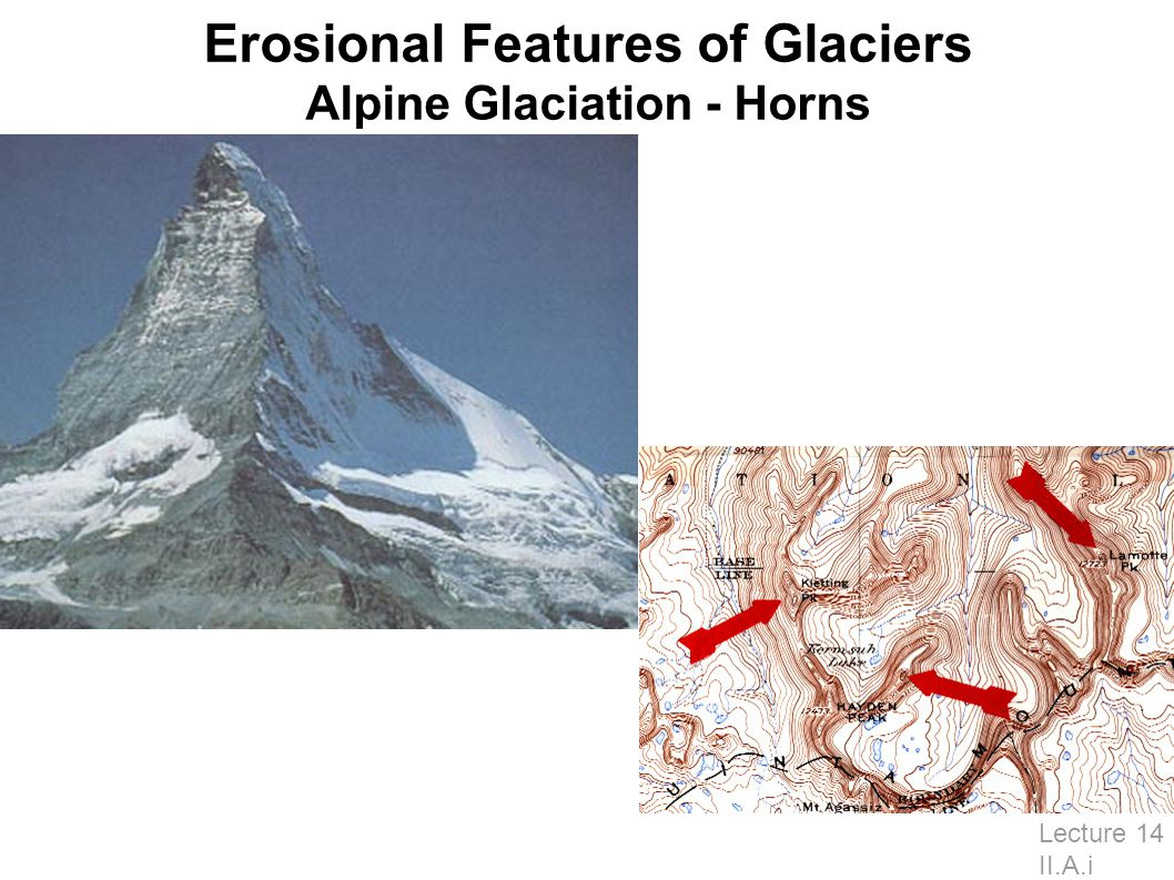 Erosional Features of Glaciers Alpine Glaciation - Horns Lecture 14 II.A.i