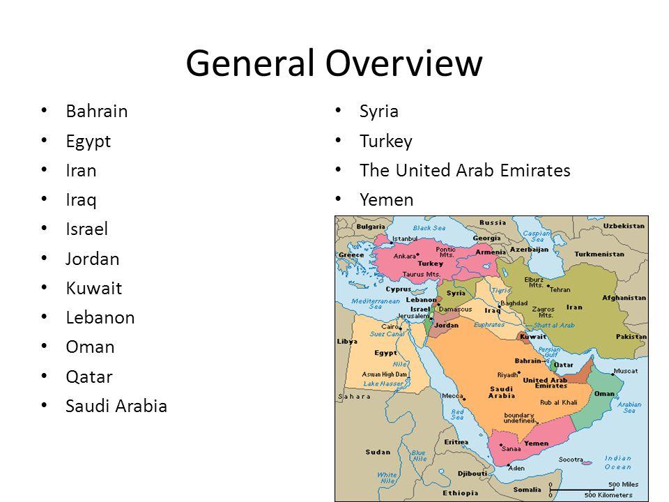 General Overview Bahrain Egypt Iran Iraq Israel Jordan Kuwait Lebanon Oman Qatar Saudi Arabia Syria Turkey The United Arab Emirates Yemen