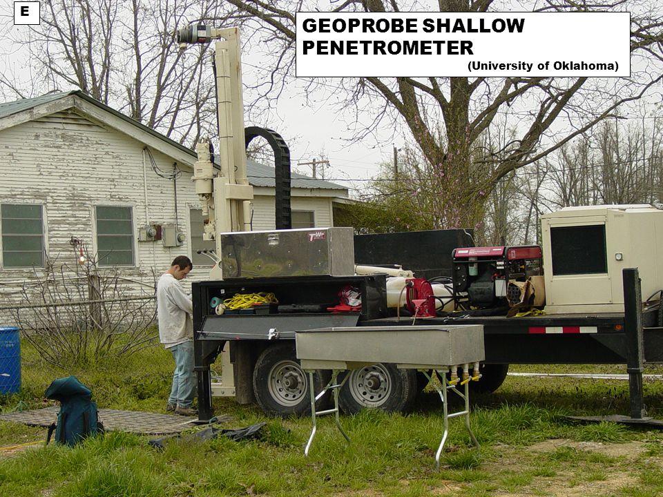 GEOPROBE SHALLOW PENETROMETER (University of Oklahoma) E