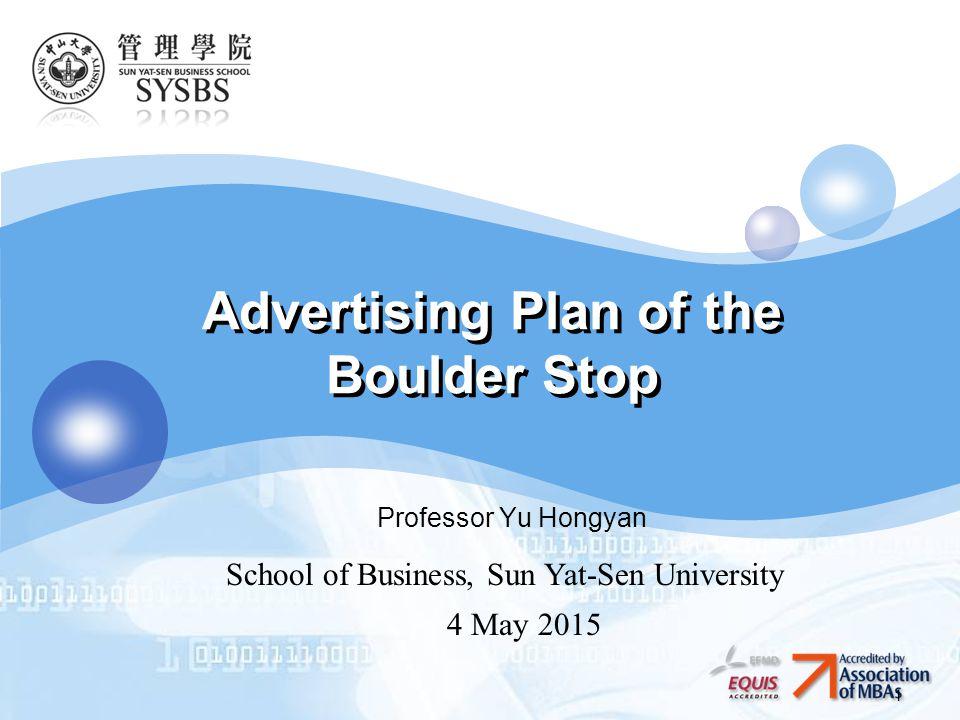 LOGO 1 Advertising Plan of the Boulder Stop Professor Yu Hongyan School of Business, Sun Yat-Sen University 4 May 2015