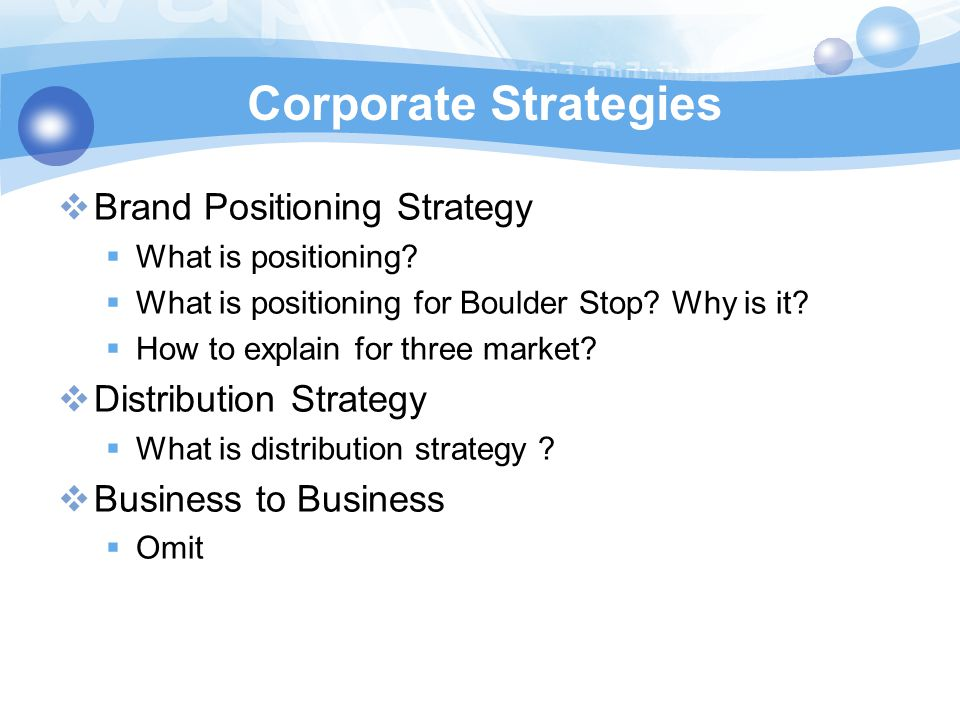 Corporate Strategies  Brand Positioning Strategy  What is positioning?  What is positioning for Boulder Stop? Why is it?  How to explain for three