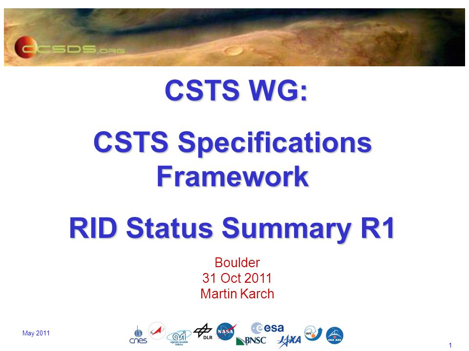 1 May 2011 CSTS WG: CSTS WG: CSTS Specifications Framework RID Status Summary R1 Boulder 31 Oct 2011 Martin Karch