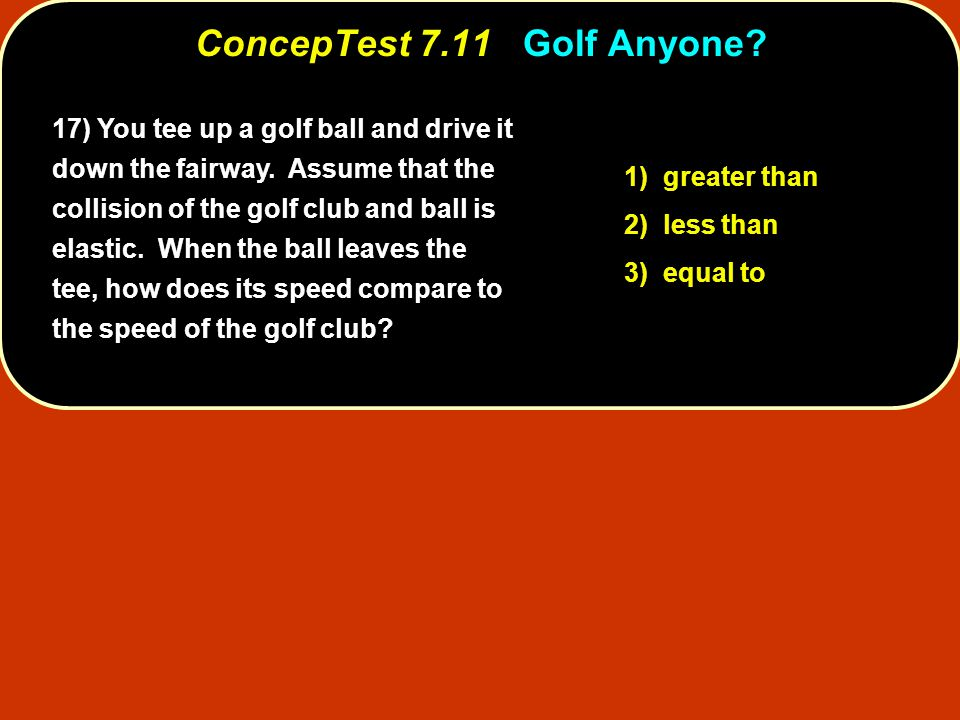 17) You tee up a golf ball and drive it down the fairway.