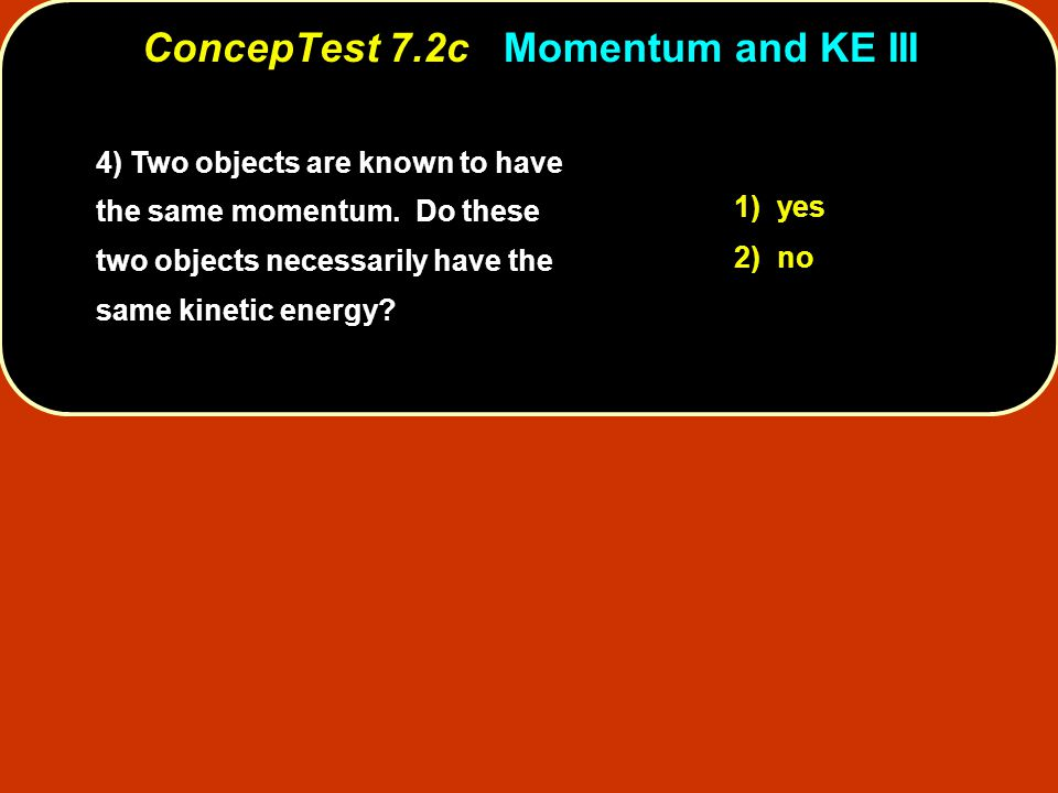 4) Two objects are known to have the same momentum.