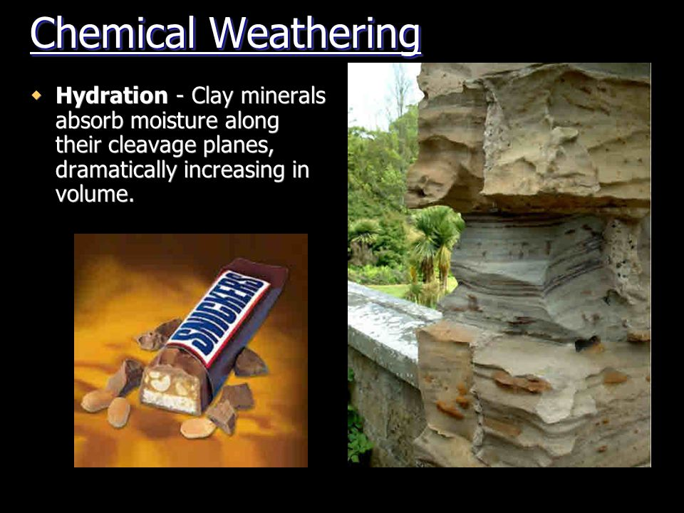 Chemical Weathering  Solution Minerals can dissolve into ions with water, like dissolving sugar in coffee Water is the universal solvent, capable of dissolving at least 57 of the natural elements