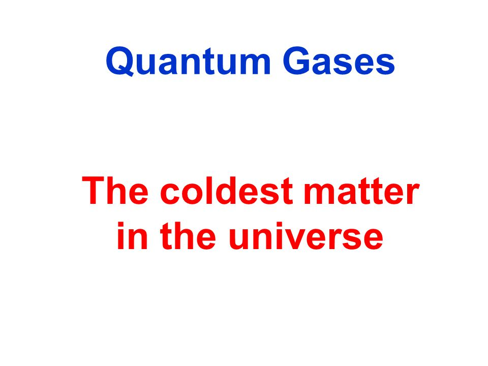 Matter of ultracold atoms 100 million times lower density Interactions understood and controlled no impurities exact calculations possible Ultracold atoms A toolbox for designer matter Need 100 million times colder temperatures