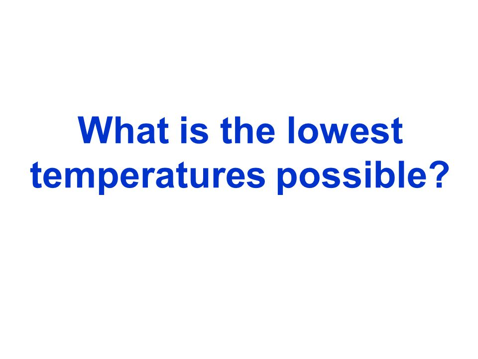 What is the lowest temperatures possible