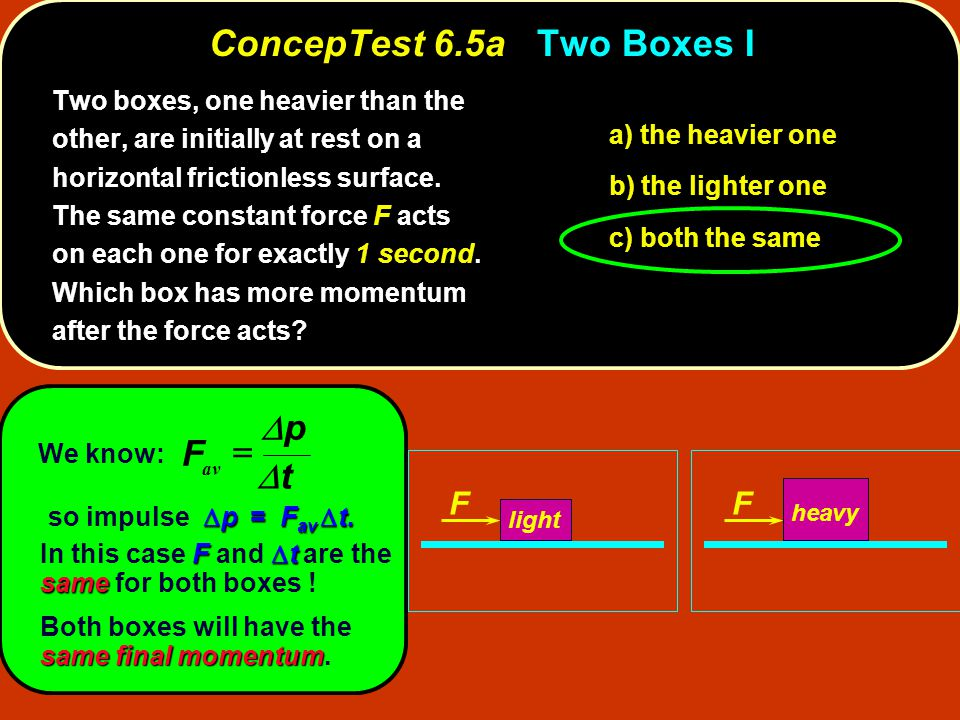ConcepTest 6.5aTwo Boxes I ConcepTest 6.5a Two Boxes I FF light heavy av tt pp F  We know:  p = F av  t.